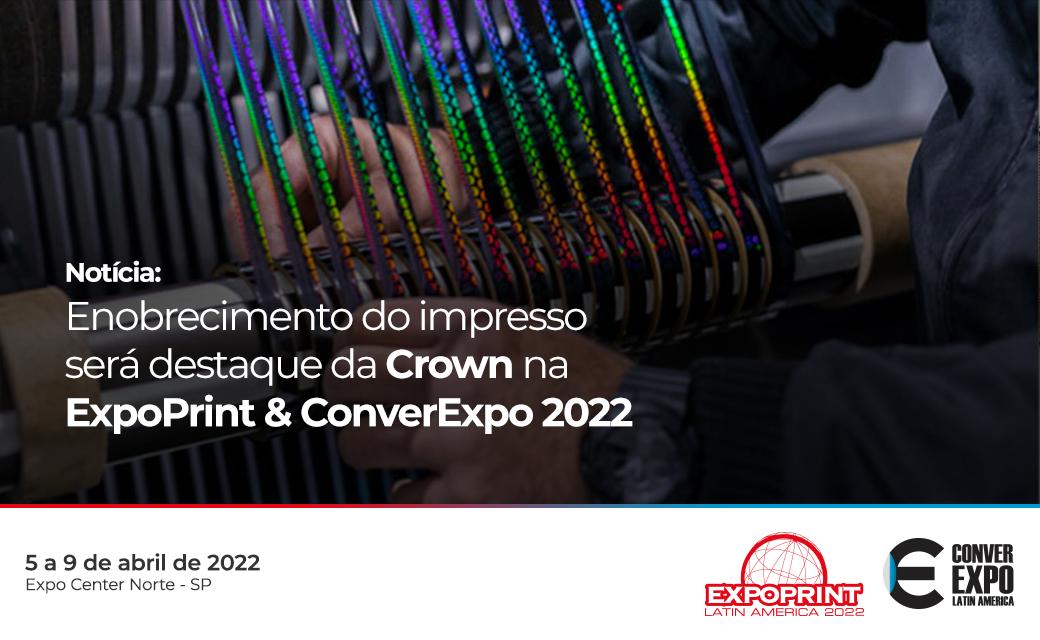 Enobrecimento do impresso será destaque da Crown na ExpoPrint & ConverExpo 2022