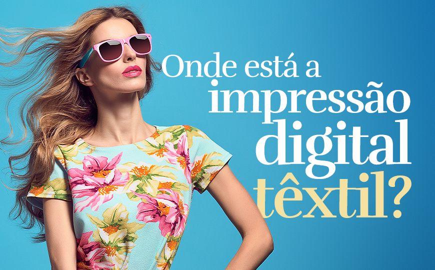 Onde está a impressão digital têxtil?